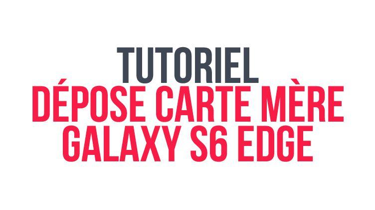 tutoriel_extraction_carte_mere_s6_edge_header
