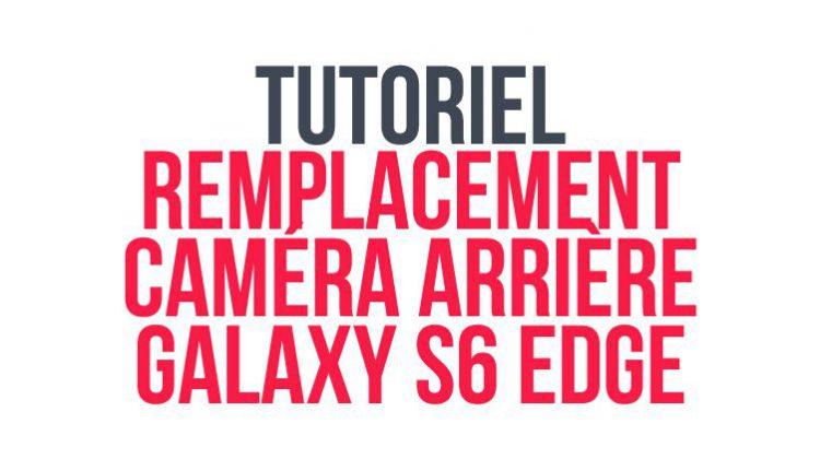 tutoriel_remplacement_camera_arriere_s6_edge_header