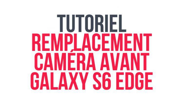 tutoriel_remplacement_camera_avant_s6_edge_header