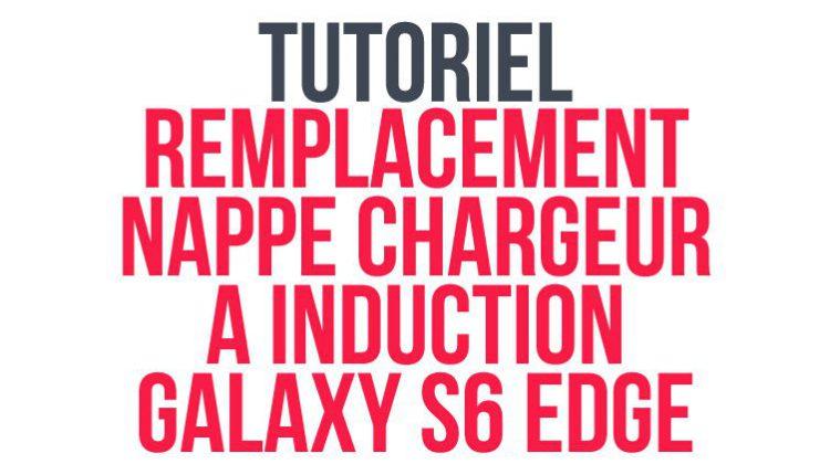 tutoriel_remplacement_chargeur_induction_s6_edge_header