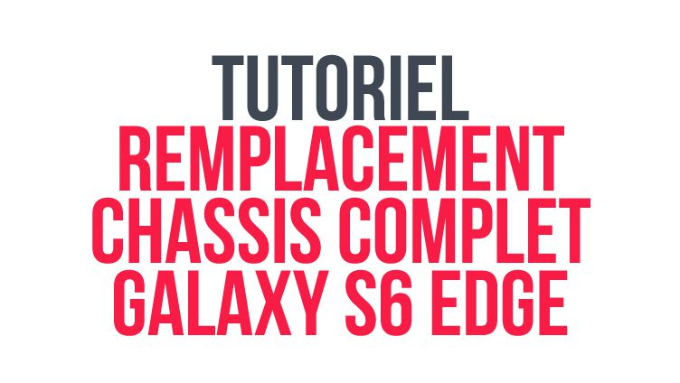 tutoriel_remplacement_chassis_central_s6_edge_header
